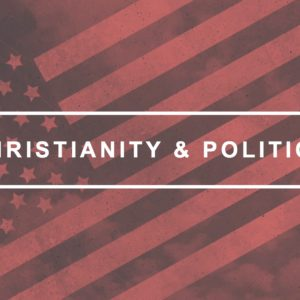 Christianity & Politics – Part Two