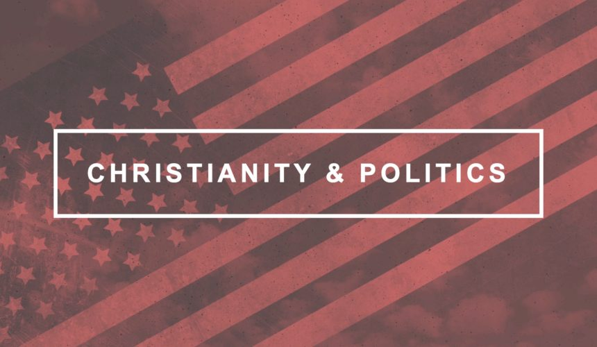 Christianity & Politics – Part One
